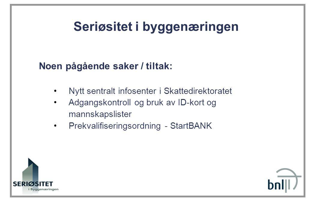 Seriøsitet i byggenæringen Noen pågående saker / tiltak: •Nytt sentralt infosenter i Skattedirektoratet •Adgangskontroll og bruk av ID-kort og mannskapslister •Prekvalifiseringsordning - StartBANK