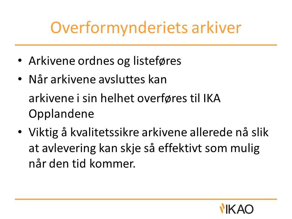 Overformynderiets arkiver • Arkivene ordnes og listeføres • Når arkivene avsluttes kan arkivene i sin helhet overføres til IKA Opplandene • Viktig å k
