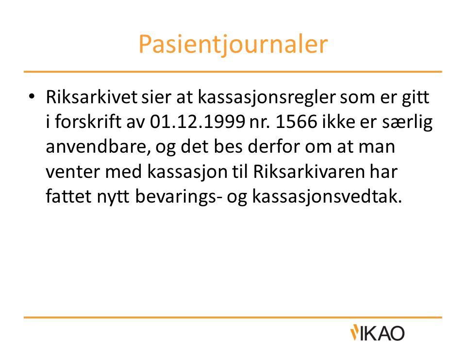 Pasientjournaler • Riksarkivet sier at kassasjonsregler som er gitt i forskrift av 01.12.1999 nr. 1566 ikke er særlig anvendbare, og det bes derfor om