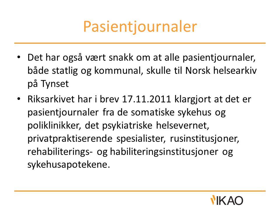 Pasientjournaler • Det har også vært snakk om at alle pasientjournaler, både statlig og kommunal, skulle til Norsk helsearkiv på Tynset • Riksarkivet