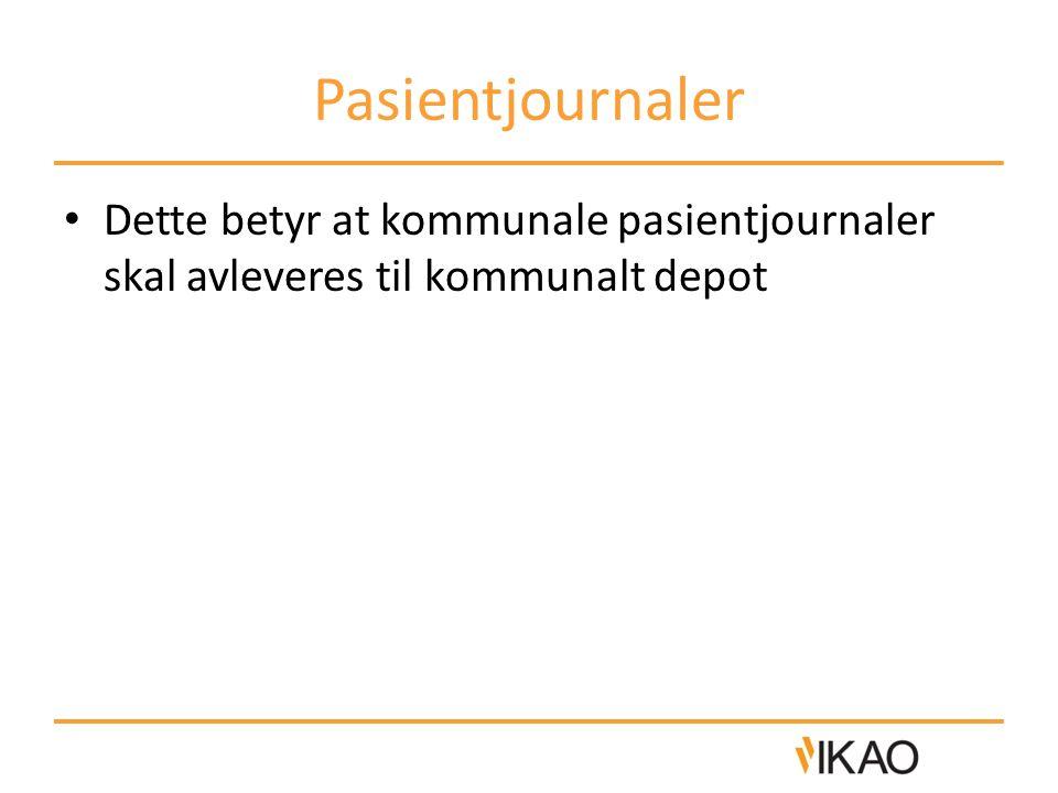 Pasientjournaler • Dette betyr at kommunale pasientjournaler skal avleveres til kommunalt depot