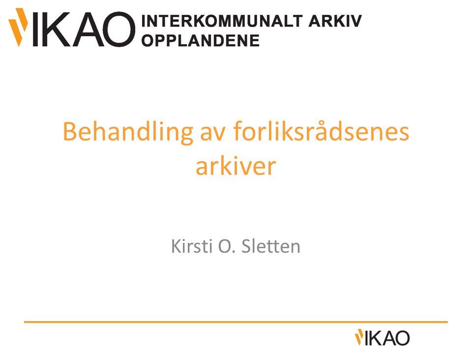 Behandling av forliksrådsenes arkiver Kirsti O. Sletten