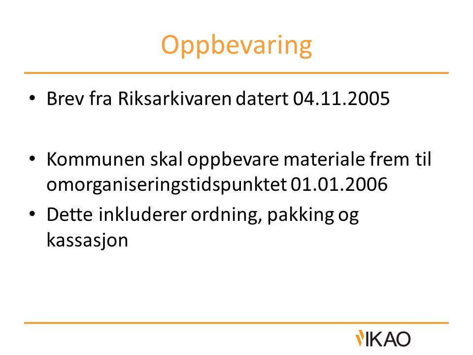 Oppbevaring • Brev fra Riksarkivaren datert 04.11.2005 • Kommunen skal oppbevare materiale frem til omorganiseringstidspunktet 01.01.2006 • Dette inkl