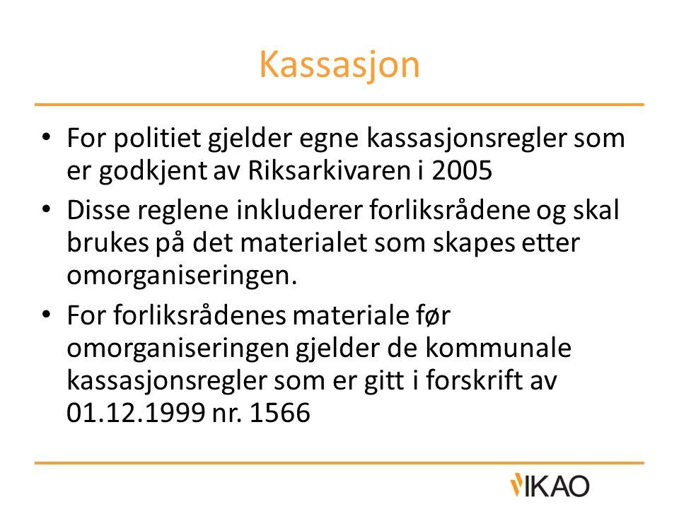 Kassasjon • For politiet gjelder egne kassasjonsregler som er godkjent av Riksarkivaren i 2005 • Disse reglene inkluderer forliksrådene og skal brukes