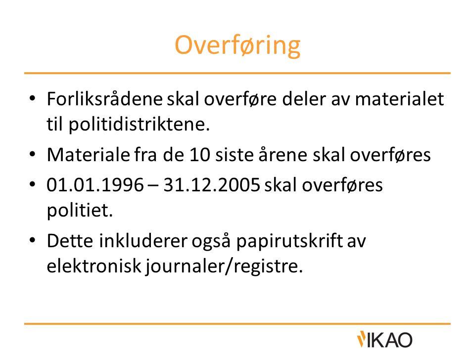Overføring • Forliksrådene skal overføre deler av materialet til politidistriktene. • Materiale fra de 10 siste årene skal overføres • 01.01.1996 – 31