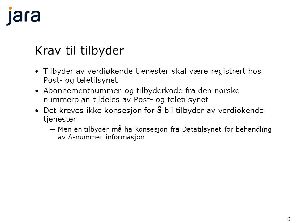 6 Krav til tilbyder •Tilbyder av verdiøkende tjenester skal være registrert hos Post- og teletilsynet •Abonnementnummer og tilbyderkode fra den norske