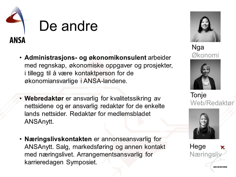 De andre Tonje Web/Redaktør Nga Økonomi Hege Næringsliv •Administrasjons- og økonomikonsulent arbeider med regnskap, økonomiske oppgaver og prosjekter, i tillegg til å være kontaktperson for de økonomiansvarlige i ANSA-landene.
