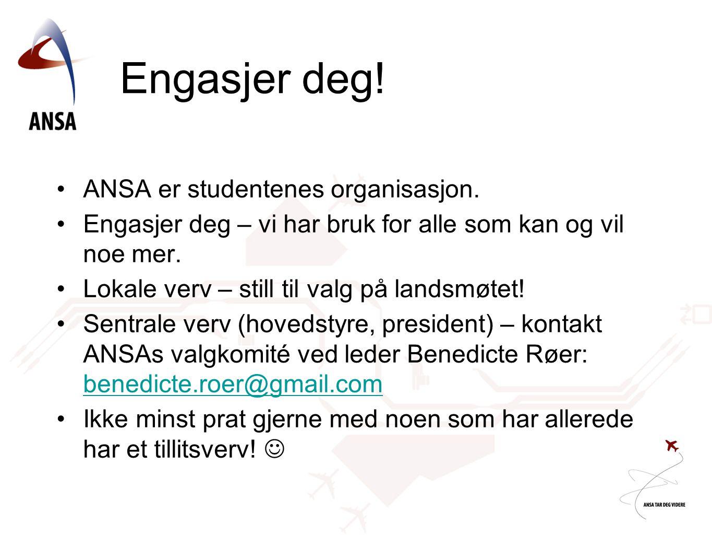 Engasjer deg! •ANSA er studentenes organisasjon. •Engasjer deg – vi har bruk for alle som kan og vil noe mer. •Lokale verv – still til valg på landsmø
