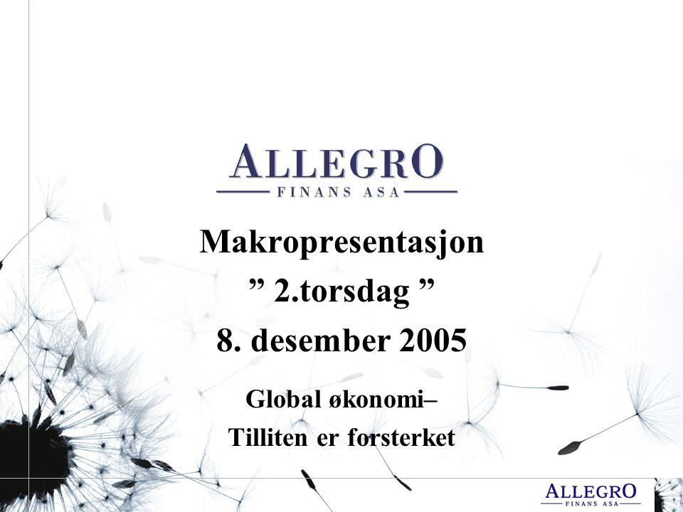 Makropresentasjon 2.torsdag 8. desember 2005 Global økonomi– Tilliten er forsterket
