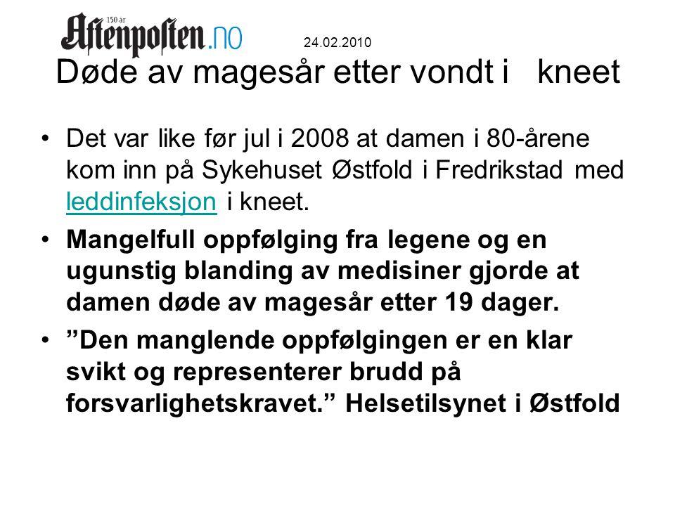 24.02.2010 Døde av magesår etter vondt i kneet •Det var like før jul i 2008 at damen i 80-årene kom inn på Sykehuset Østfold i Fredrikstad med leddinf
