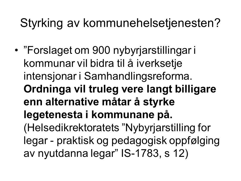 """Styrking av kommunehelsetjenesten? •""""Forslaget om 900 nybyrjarstillingar i kommunar vil bidra til å iverksetje intensjonar i Samhandlingsreforma. Ordn"""