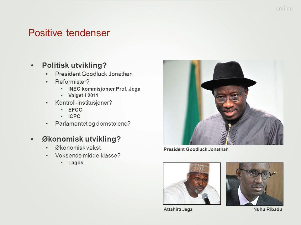 Positive tendenser •Politisk utvikling? •President Goodluck Jonathan •Reformister? •INEC kommisjonær Prof. Jega •Valget i 2011 •Kontroll-institusjoner