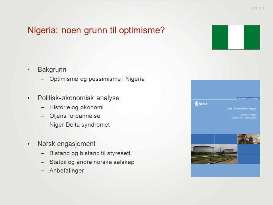 Nigeria: noen grunn til optimisme? •Bakgrunn –Optimisme og pessimisme i Nigeria •Politisk-økonomisk analyse –Historie og økonomi –Oljens forbannelse –