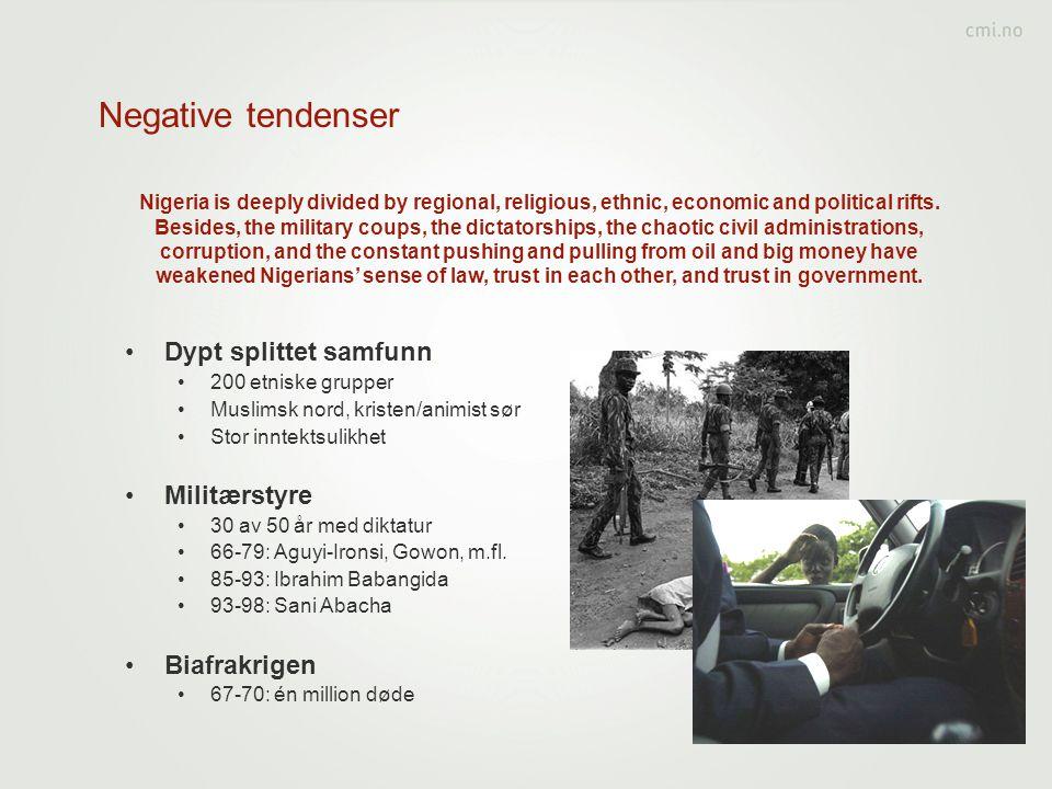 Negative tendenser •Dypt splittet samfunn •200 etniske grupper •Muslimsk nord, kristen/animist sør •Stor inntektsulikhet •Militærstyre •30 av 50 år me
