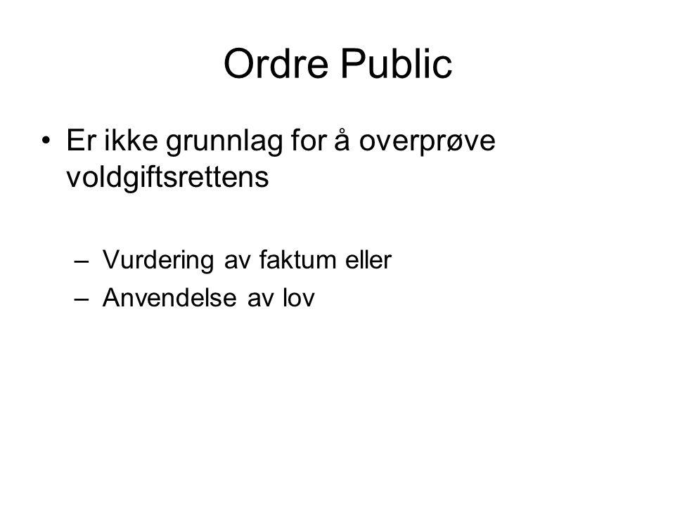 Ordre Public •Er ikke grunnlag for å overprøve voldgiftsrettens – Vurdering av faktum eller – Anvendelse av lov