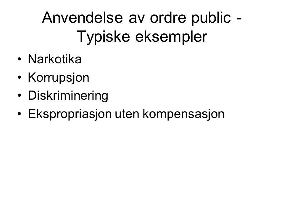 Anvendelse av ordre public - Typiske eksempler •Narkotika •Korrupsjon •Diskriminering •Ekspropriasjon uten kompensasjon