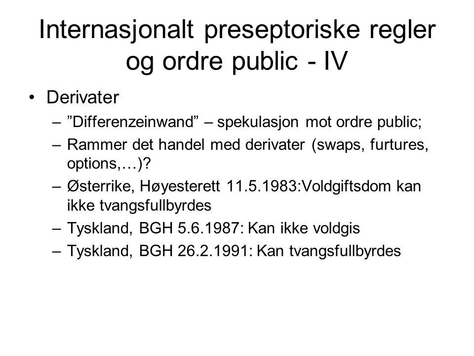 Internasjonalt preseptoriske regler og ordre public - IV •Derivater – Differenzeinwand – spekulasjon mot ordre public; –Rammer det handel med derivater (swaps, furtures, options,…).