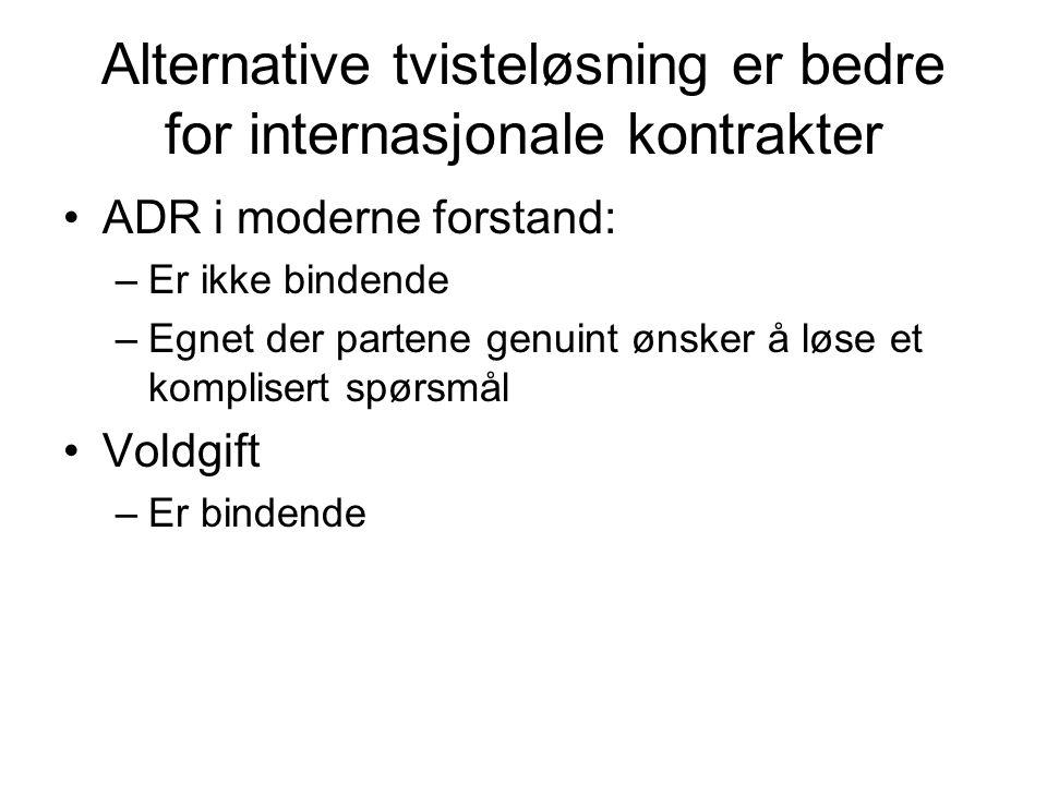 Alternative tvisteløsning er bedre for internasjonale kontrakter •ADR i moderne forstand: –Er ikke bindende –Egnet der partene genuint ønsker å løse et komplisert spørsmål •Voldgift –Er bindende