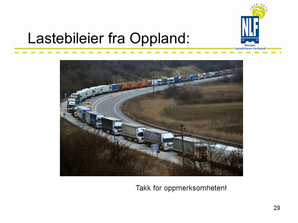 Godstransporten øker! •Bruk og kast •Just in time •Varene på døra •Fabrikker nedlegges •Søppel til utlandet •Og mye mer 28