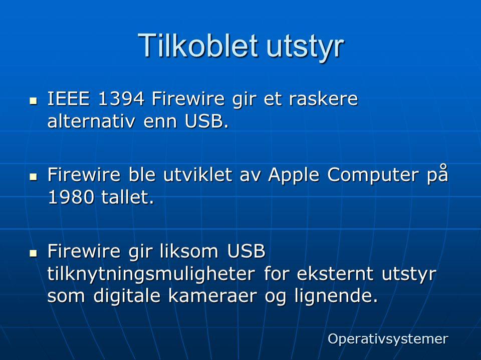 Tilkoblet utstyr  IEEE 1394 Firewire gir et raskere alternativ enn USB.  Firewire ble utviklet av Apple Computer på 1980 tallet.  Firewire gir liks