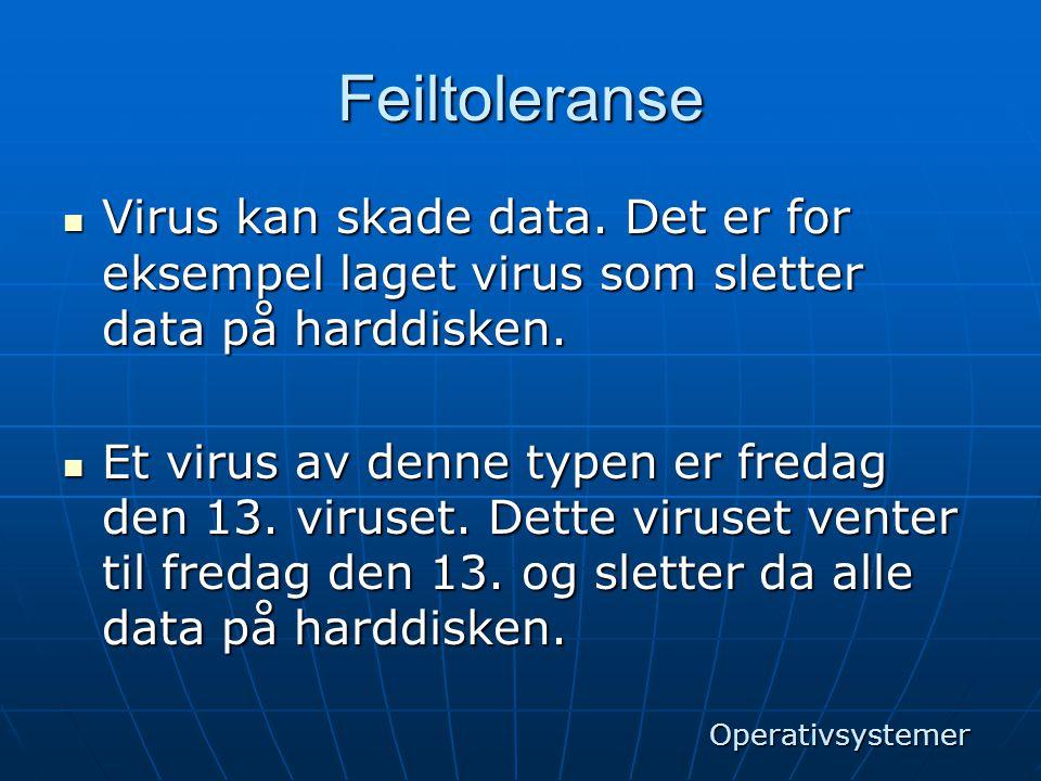 Feiltoleranse  Virus kan skade data. Det er for eksempel laget virus som sletter data på harddisken.  Et virus av denne typen er fredag den 13. viru