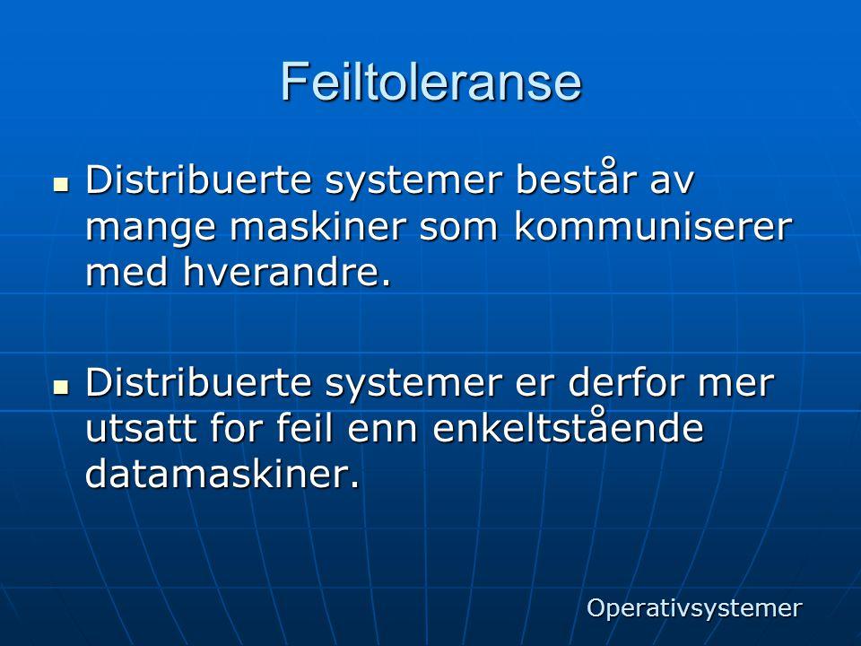 Feiltoleranse  Distribuerte systemer består av mange maskiner som kommuniserer med hverandre.  Distribuerte systemer er derfor mer utsatt for feil e