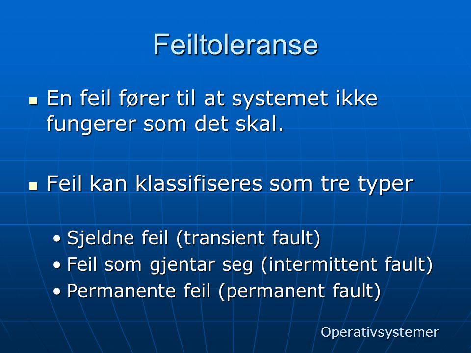 Feiltoleranse  En feil fører til at systemet ikke fungerer som det skal.  Feil kan klassifiseres som tre typer •Sjeldne feil (transient fault) •Feil