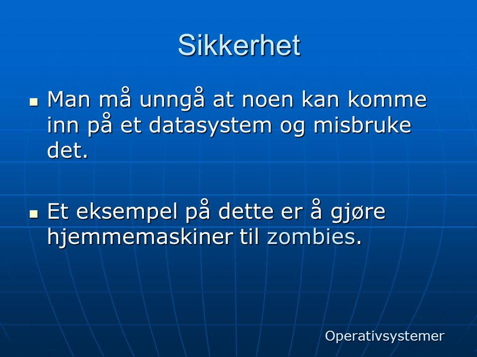 Sikkerhet  Man må unngå at noen kan komme inn på et datasystem og misbruke det.  Et eksempel på dette er å gjøre hjemmemaskiner til zombies. Operati