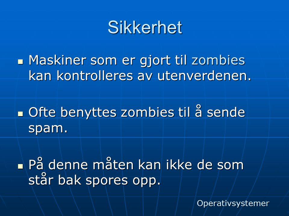 Sikkerhet  Maskiner som er gjort til zombies kan kontrolleres av utenverdenen.  Ofte benyttes zombies til å sende spam.  På denne måten kan ikke de