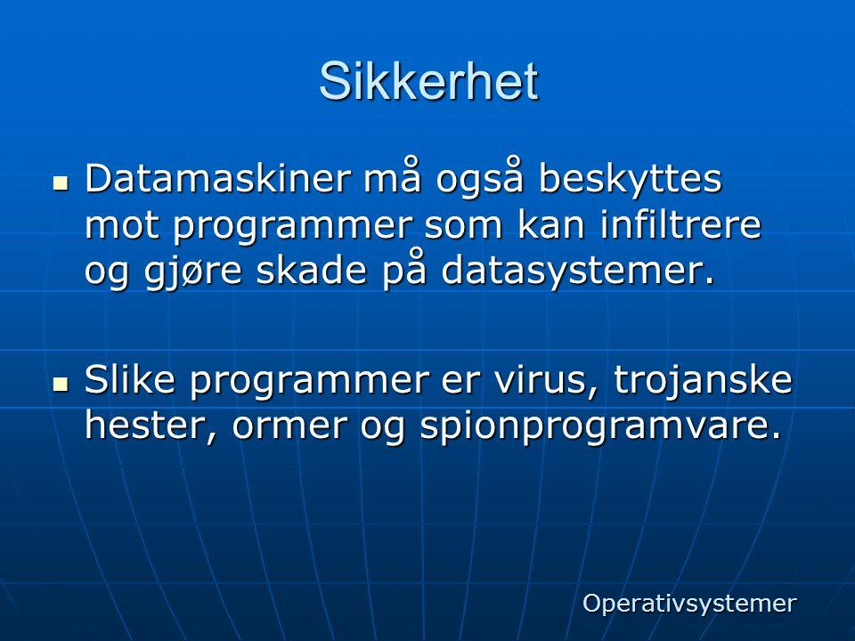 Sikkerhet  Datamaskiner må også beskyttes mot programmer som kan infiltrere og gjøre skade på datasystemer.  Slike programmer er virus, trojanske he