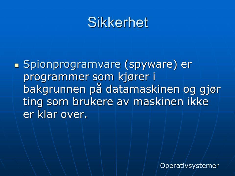 Sikkerhet  Spionprogramvare (spyware) er programmer som kjører i bakgrunnen på datamaskinen og gjør ting som brukere av maskinen ikke er klar over. O
