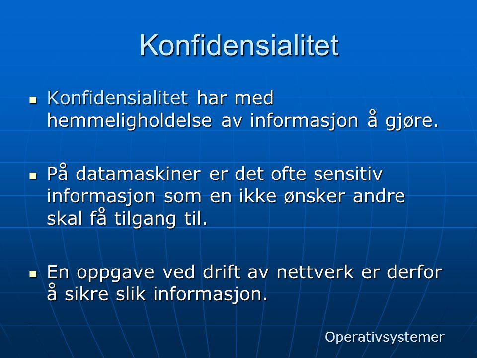 Konfidensialitet  Konfidensialitet har med hemmeligholdelse av informasjon å gjøre.  På datamaskiner er det ofte sensitiv informasjon som en ikke øn
