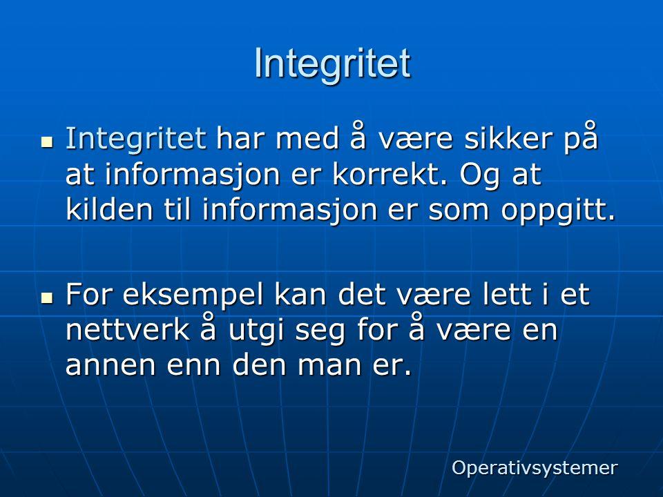 Integritet  Integritet har med å være sikker på at informasjon er korrekt. Og at kilden til informasjon er som oppgitt.  For eksempel kan det være l
