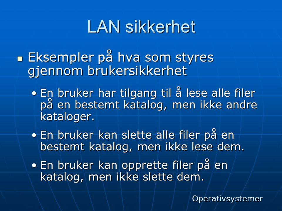 LAN sikkerhet  Eksempler på hva som styres gjennom brukersikkerhet •En bruker har tilgang til å lese alle filer på en bestemt katalog, men ikke andre