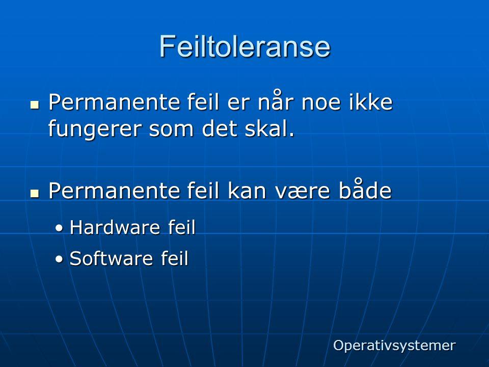 Feiltoleranse  Hardware feil er utstyr har gått i stykker.