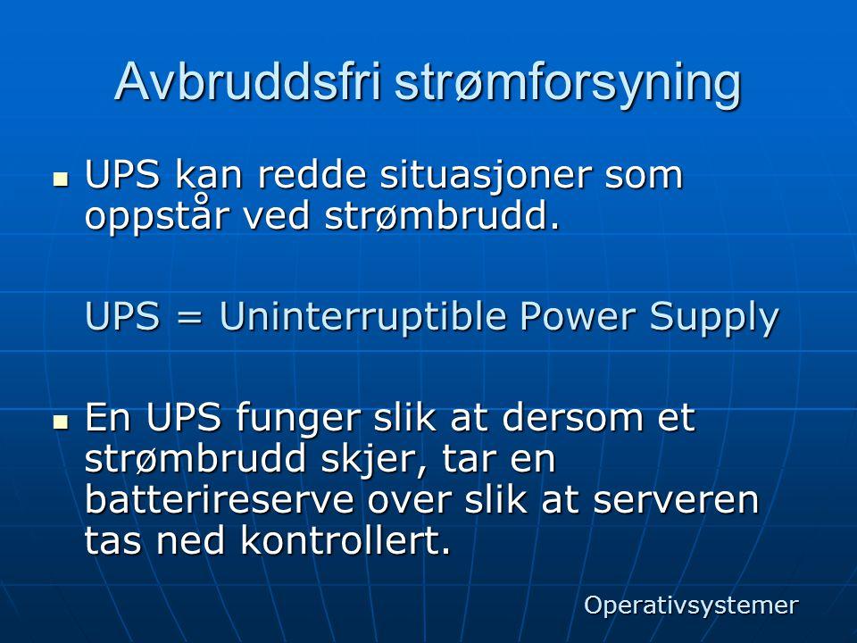 Avbruddsfri strømforsyning  UPS kan redde situasjoner som oppstår ved strømbrudd. UPS = Uninterruptible Power Supply  En UPS funger slik at dersom e