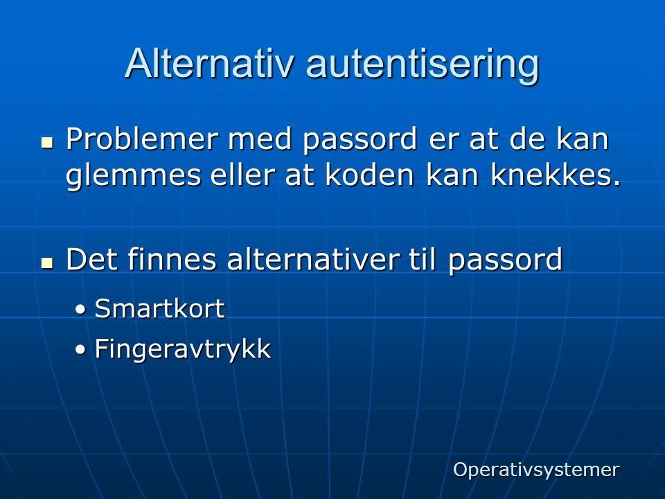 Alternativ autentisering  Problemer med passord er at de kan glemmes eller at koden kan knekkes.  Det finnes alternativer til passord •Smartkort •Fi
