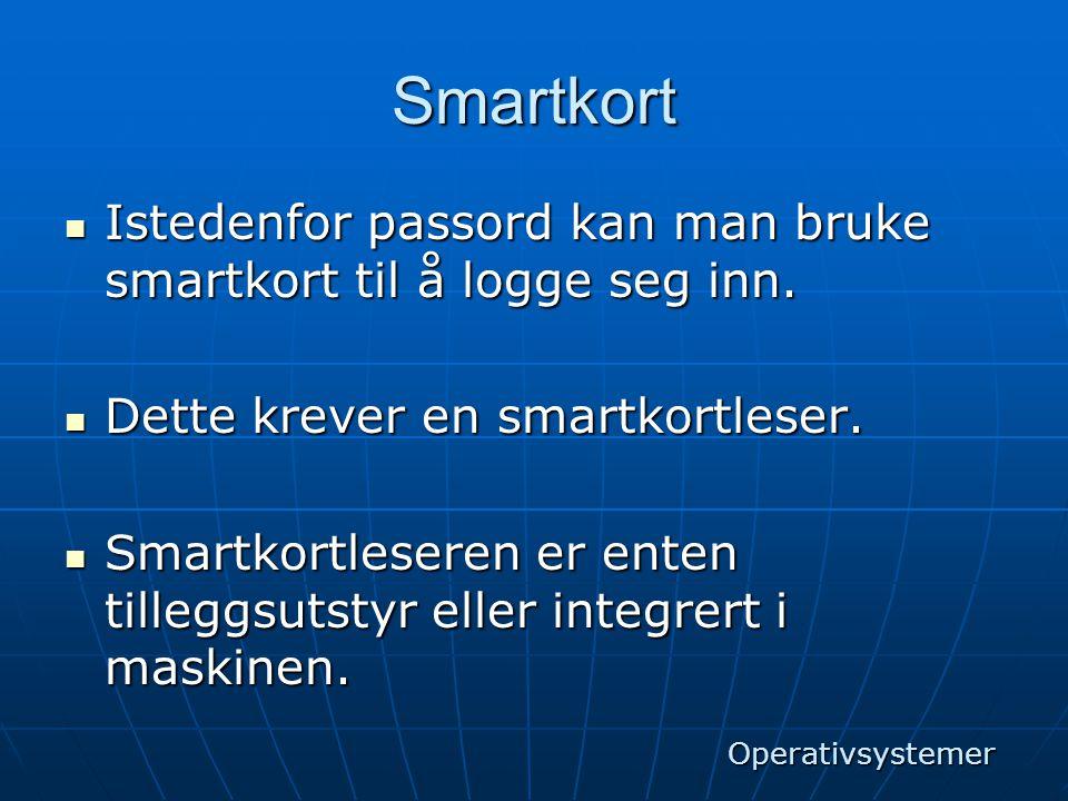 Smartkort  Istedenfor passord kan man bruke smartkort til å logge seg inn.  Dette krever en smartkortleser.  Smartkortleseren er enten tilleggsutst
