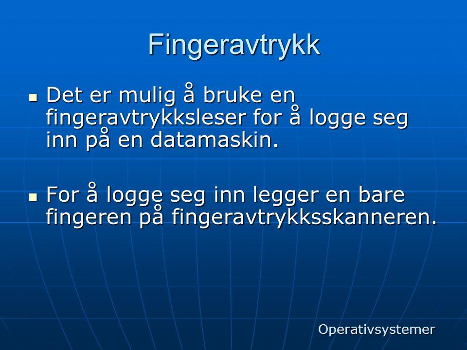 Fingeravtrykk  Det er mulig å bruke en fingeravtrykksleser for å logge seg inn på en datamaskin.  For å logge seg inn legger en bare fingeren på fin