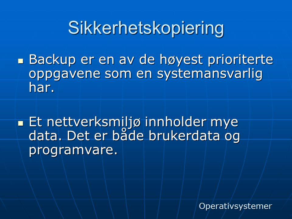 Sikkerhetskopiering  Backup er en av de høyest prioriterte oppgavene som en systemansvarlig har.  Et nettverksmiljø innholder mye data. Det er både