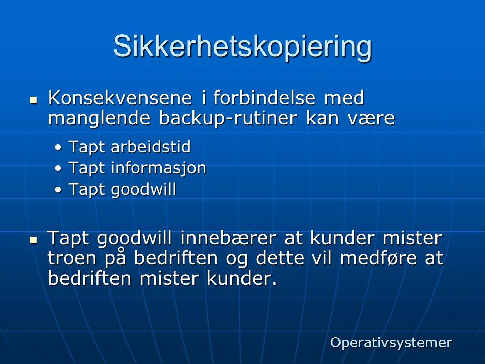 Sikkerhetskopiering  Konsekvensene i forbindelse med manglende backup-rutiner kan være •Tapt arbeidstid •Tapt informasjon •Tapt goodwill  Tapt goodw