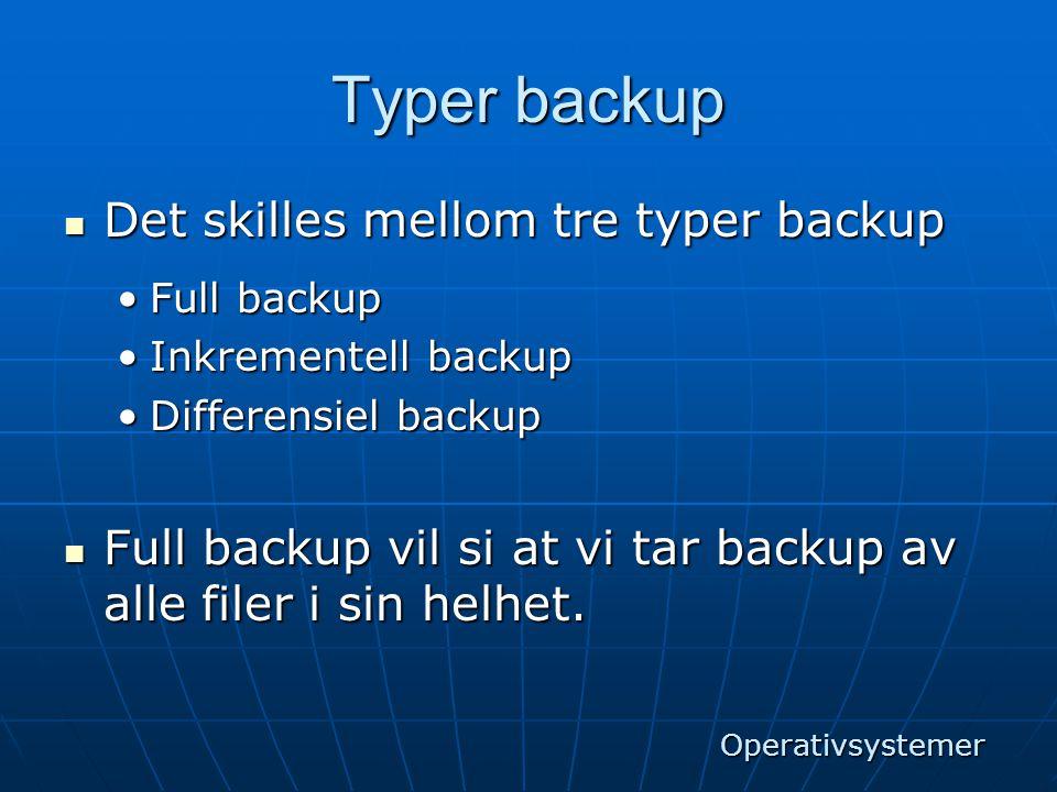 Typer backup  Det skilles mellom tre typer backup •Full backup •Inkrementell backup •Differensiel backup  Full backup vil si at vi tar backup av all