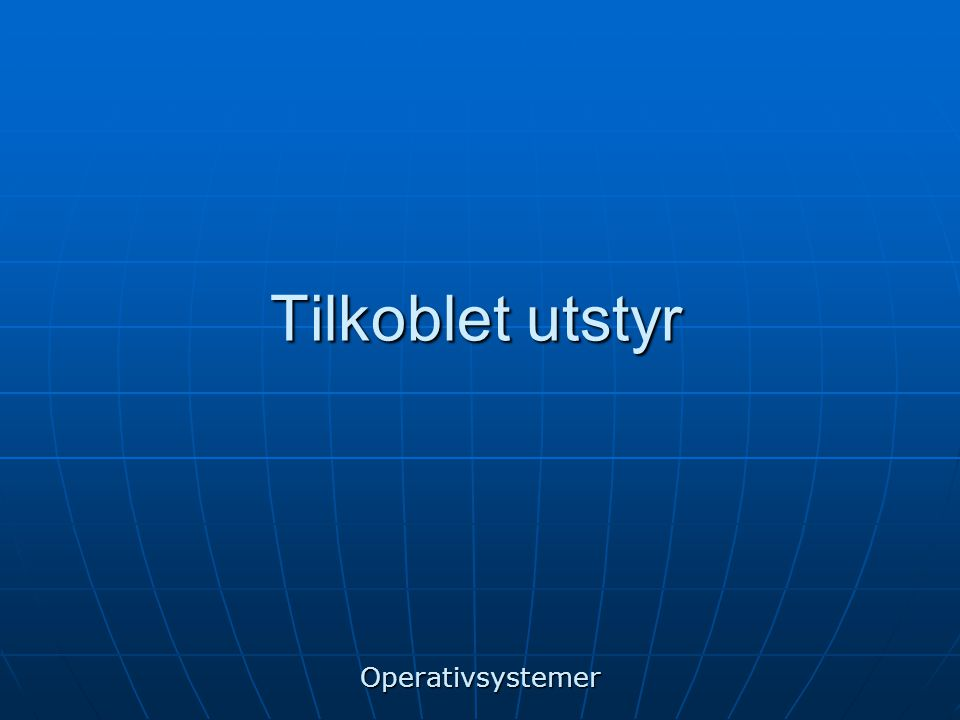 Tilkoblet utstyr Operativsystemer