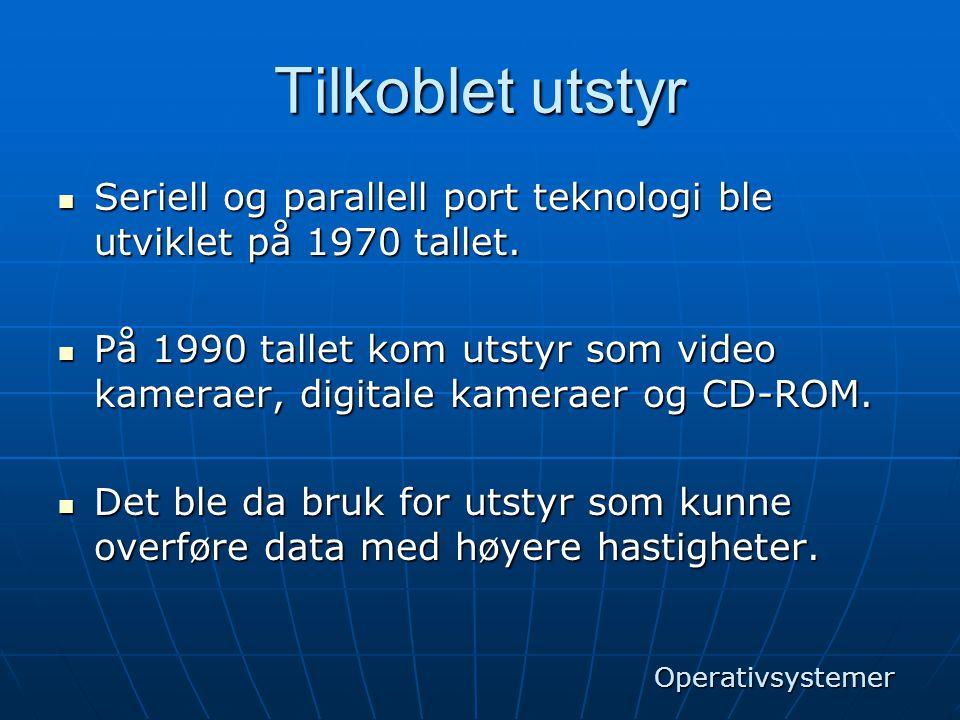 Tilkoblet utstyr  Seriell og parallell port teknologi ble utviklet på 1970 tallet.  På 1990 tallet kom utstyr som video kameraer, digitale kameraer