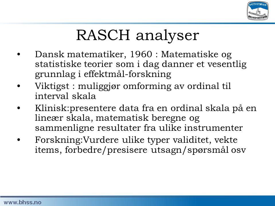 RASCH analyser •Dansk matematiker, 1960 : Matematiske og statistiske teorier som i dag danner et vesentlig grunnlag i effektmål-forskning •Viktigst :