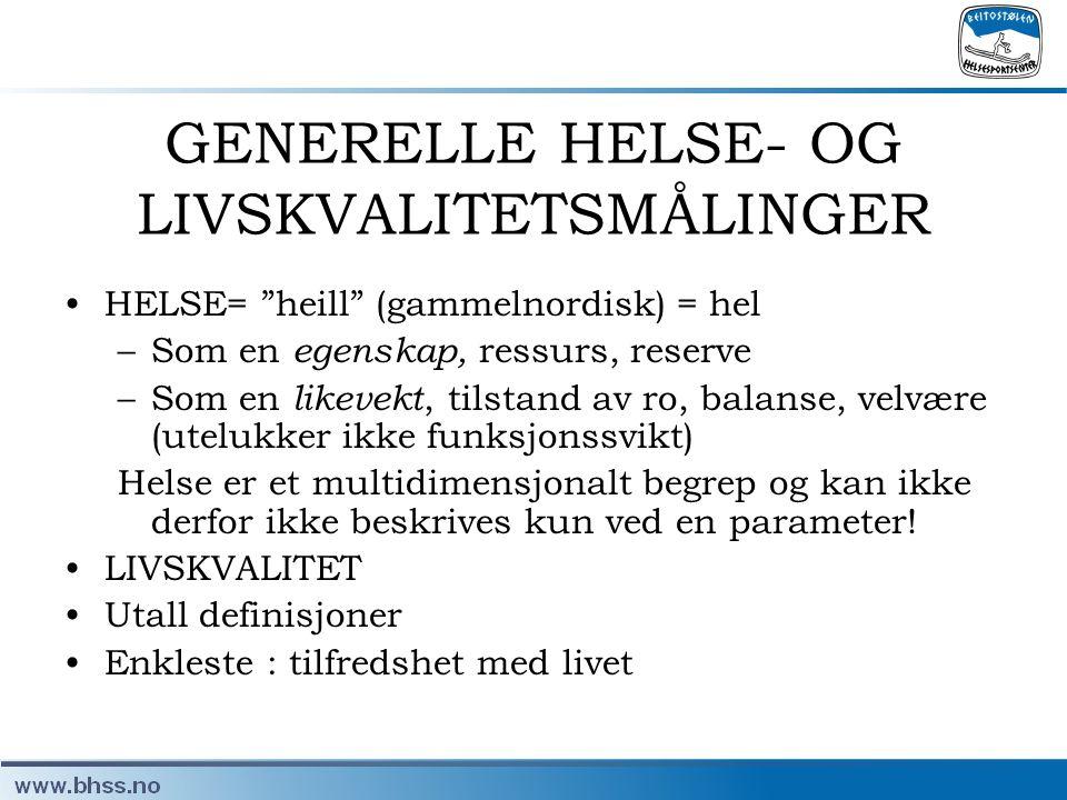 """GENERELLE HELSE- OG LIVSKVALITETSMÅLINGER •HELSE= """"heill"""" (gammelnordisk) = hel –Som en egenskap, ressurs, reserve –Som en likevekt, tilstand av ro, b"""