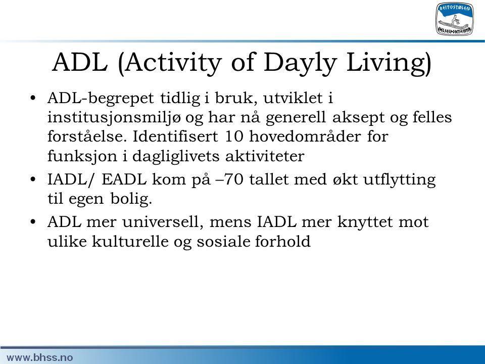 ADL (Activity of Dayly Living) •ADL-begrepet tidlig i bruk, utviklet i institusjonsmiljø og har nå generell aksept og felles forståelse. Identifisert