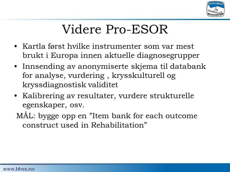 Videre Pro-ESOR •Kartla først hvilke instrumenter som var mest brukt i Europa innen aktuelle diagnosegrupper •Innsending av anonymiserte skjema til da