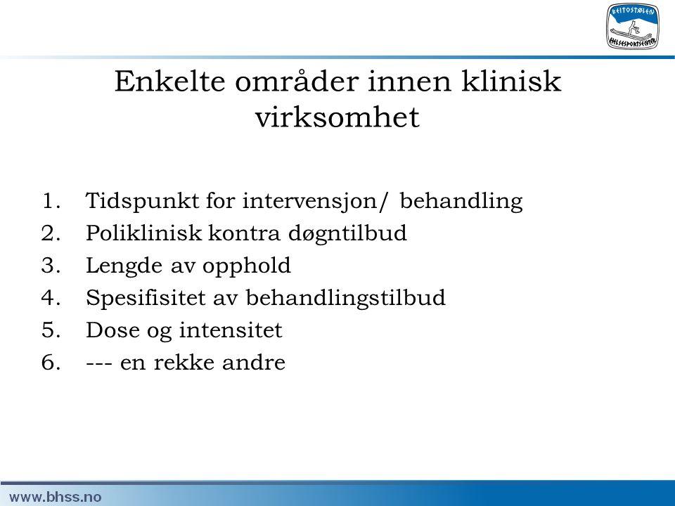 Enkelte områder innen klinisk virksomhet 1.Tidspunkt for intervensjon/ behandling 2.Poliklinisk kontra døgntilbud 3.Lengde av opphold 4.Spesifisitet a