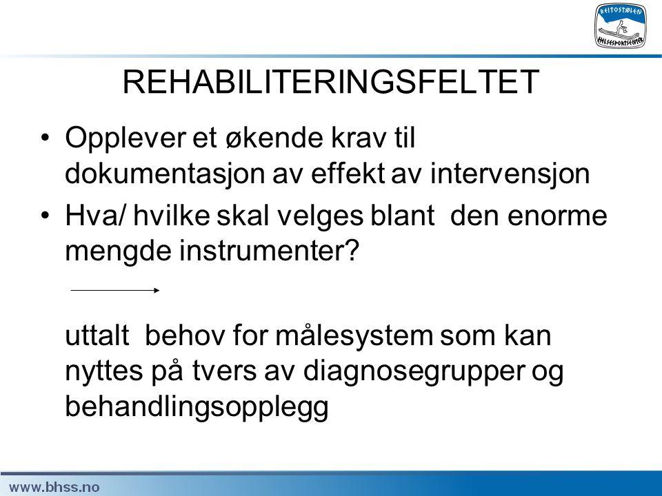 REHABILITERINGSFELTET •Opplever et økende krav til dokumentasjon av effekt av intervensjon •Hva/ hvilke skal velges blant den enorme mengde instrument